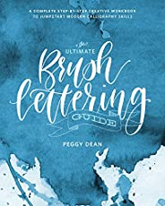 The Ultimate Brush Lettering Guide: A Complete Step-by-Step Creative Workbook to Jump-Start Modern Calligraphy