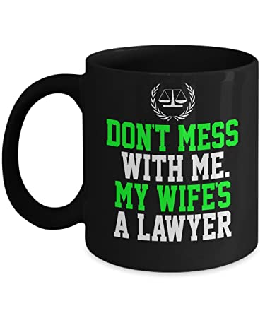 Amazoncom Lawyer Mug Dont Mess With Me My Wifes A Lawyer Funny