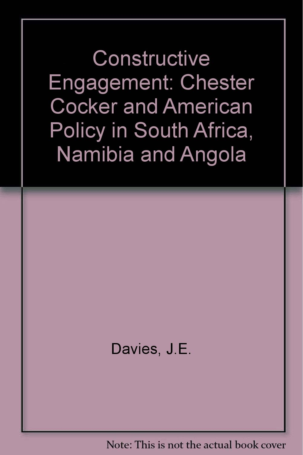 Constructive Engagement: Chester Cocker and American Policy in South Africa, Namibia and Angola pdf