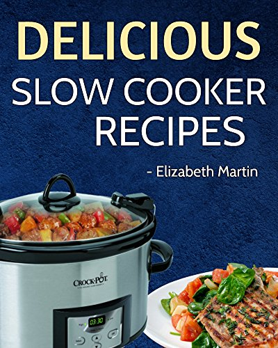 SLOW COOKER: Amazing, Delicious Recipes for your Slow Cooker (Slow Cooker, Slow Cooker Recipes, Slow Cooker Recipes Cookbook, (Crock Pot Chicken Soup)