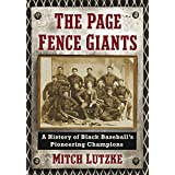 The Page Fence Giants: A History of Black Baseball's Pioneering Champions