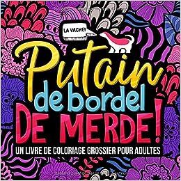 Amazon Fr Putain De Bordel De Merde Un Livre De Coloriage Grossier Pour Adultes Honey Badger Coloring Livres