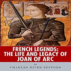 French Legends: The Life and Legacy of Joan of Arc