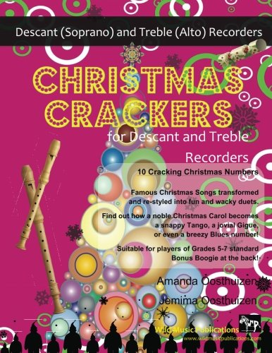 Christmas Crackers for Descant and Treble Recorders: 10 Cracking Christmas Numbers transformed from noble christmas carols into wacky duets, each in a ... for two equal players of Grades 5-7 standard.