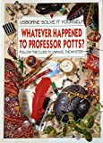 img - for Whatever Happened to Professor Potts? (Usborne Solve It Yourself Series) book / textbook / text book