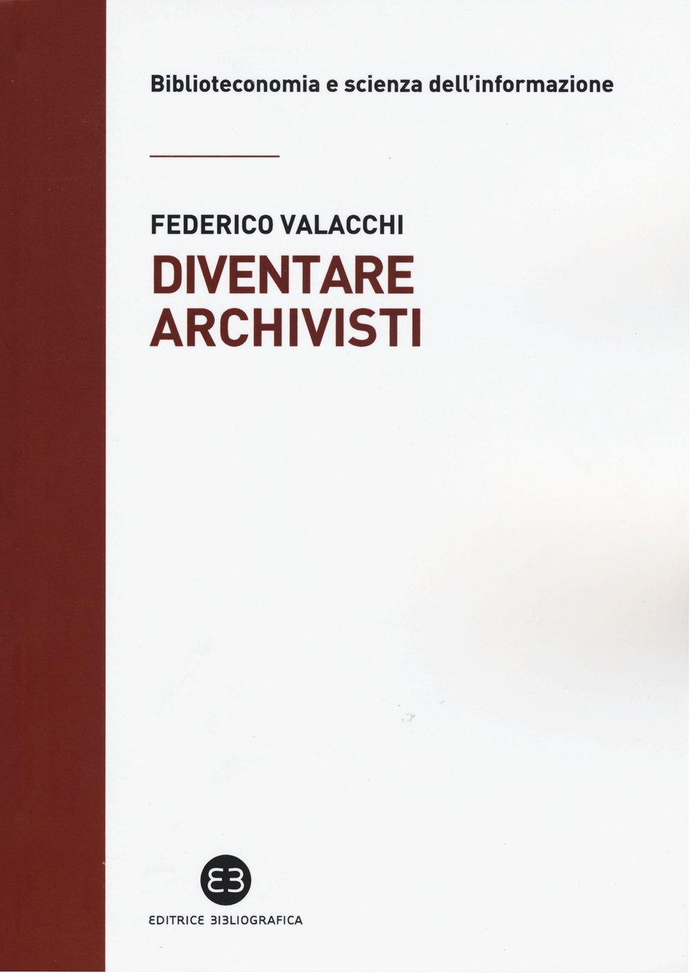 Diventare archivisti Copertina flessibile – 5 mar 2015 Federico Valacchi Editrice Bibliografica 8870757714 Saggistica