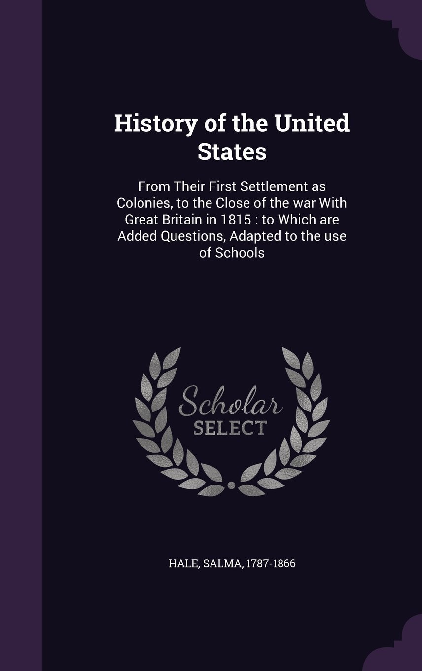 Read Online History of the United States: From Their First Settlement as Colonies, to the Close of the War with Great Britain in 1815: To Which Are Added Questions, Adapted to the Use of Schools pdf