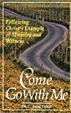 Come, Go with Me : Following Christ's Example of Ministry and Witness, Davis, Anne C., 1563091933