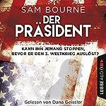 Der Präsident: Kann ihn jemand stoppen, bevor er den 3. Weltkrieg auslöst?   Sam Bourne