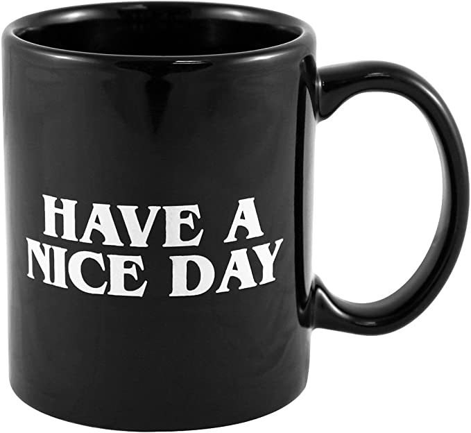 Amazon Com 1 X Have A Nice Day Funny Coffee Mugs Kitchen Dining