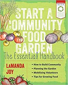 start a community food garden the essential handbook lamanda joy 9781604694840 amazoncom books - How To Start A Community Garden