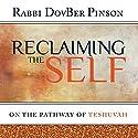 Reclaiming the Self: On the Pathway of Teshuvah Hörbuch von DovBer Pinson Gesprochen von: Shlomo Zacks