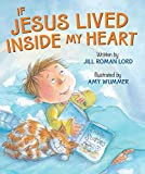 img - for By Jill Roman Lord If Jesus Lived Inside My Heart (Board Book) [Board book] book / textbook / text book