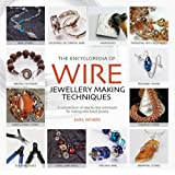 The Encyclopedia of Wire Jewellery Techniques: Step-by-Step Techniques for Making Beautiful Jewellery