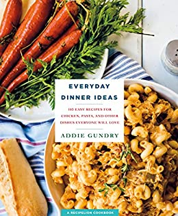 everyday dinner ideas 103 easy recipes with chicken pasta and
