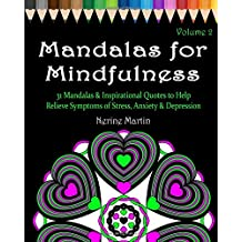 Mandalas for Mindfulness Volume 2: 31 Mandalas & Inspirational Quotes to Help Relieve Symptoms of Stress, Anxiety & Depression, Adult Coloring Book Series by ColorYourWayToHappy.com