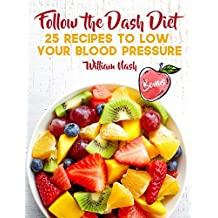 Follow the Dash Diet. 25 recipes to low your blood pressure