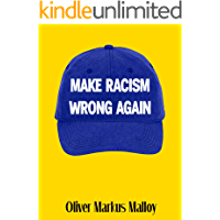 Make Racism Wrong Again: Want to Save Democracy? Share This Book. (Free Kindle Unlimited Books Book 1)
