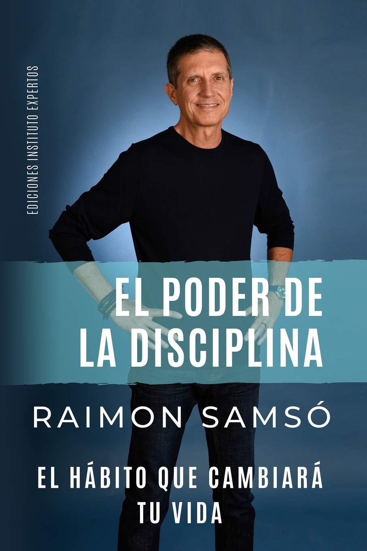 EL PODER DE LA DISCIPLINA: El Hábito que Cambiará tu Vida (Desarrollo Personal y Autoayuda) (Spanish Edition): Samsó, Raimon: 9781692443009: Amazon.com: Books