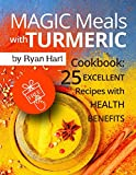 Magic meals with turmeric.Cookbook: 25 excellent recipes with health benefits.