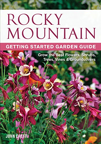 Rocky Mountain Getting Started Garden Guide: Grow the Best Flowers, Shrubs, Trees, Vines & Groundcovers (Garden ()