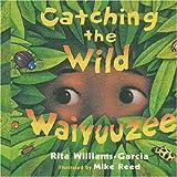 Catching the Wild Waiyuuzee, Rita Williams-Garcia, 1416961410