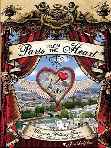 Paris from the Heart: Ultimate Walking Tours to Fun, Fashion, and Freedom by Jan Dolphin (2010-11-01)