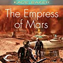 The Empress of Mars Audiobook by Kage Baker Narrated by Nicola Barber