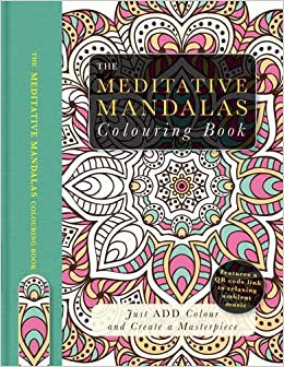Book The Meditative Mandalas Colouring Book: Just Add Colour and Create a Masterpiece