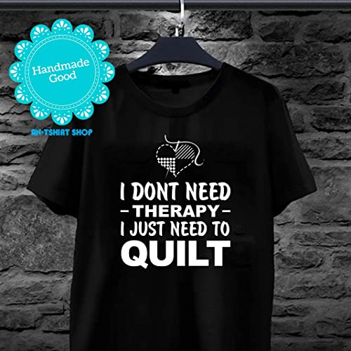 dca83f90b6 Amazon.com: Quilt I Don't Need Therapy I Just Need To Quilt T shirts ...