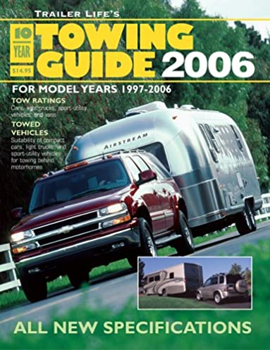 trailer life s 10 year towing guide 2006 for model years 1997 2006 rh amazon com trailer life tow guide 2018 trailer life tow guide 2012