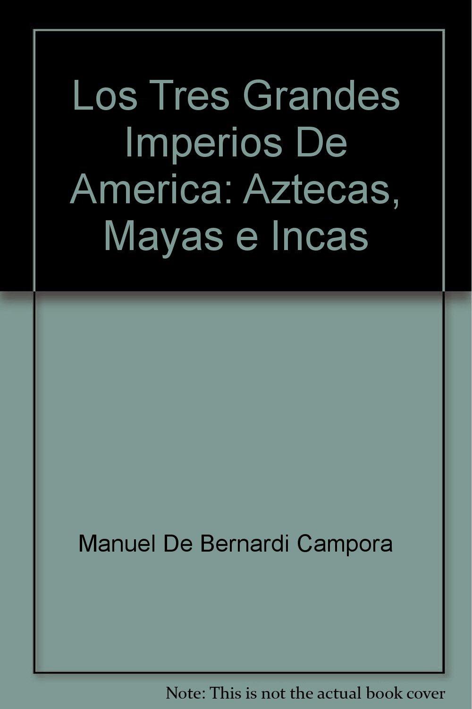 Los Tres Grandes Imperios De America: Aztecas, Mayas e Incas