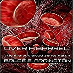 Over a Barrel: The Phalanx Blood Series, Part II | Bruce E. Arrington