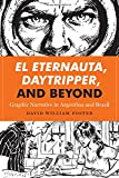 El Eternauta, Daytripper, and Beyond: Graphic Narrative in Argentina and Brazil (World Comics and Graphic Nonfiction)