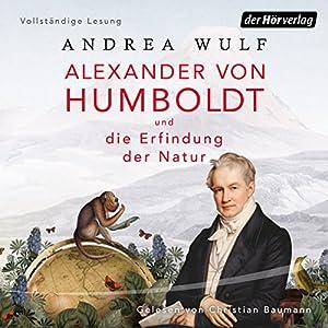 Alexander von Humboldt und die Erfindung der Natur Hörbuch