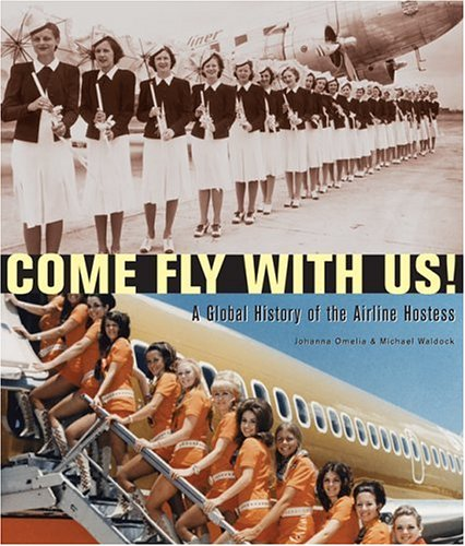Come Fly With Us!: A Global History of the Airline Hostess ebook