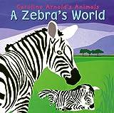 A Zebra's World, Caroline Arnold, 1404813241