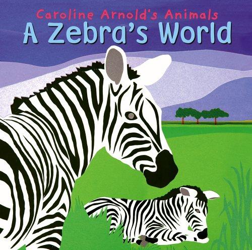 A Zebra's World (Caroline Arnold's Animals)