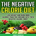 The Negative Calorie Diet: Lose Weight and Burn More Calories than You Consume with These Negative Calorie Foods | Simon Donovan