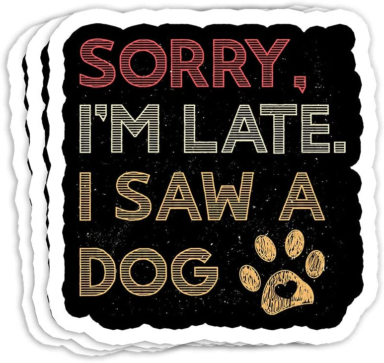 Sorry I'm Late I Saw A Dog Gift Decorations - 4x3 Vinyl Stickers, Laptop Decal, Water Bottle Sticker (Set of 3)