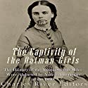 The Captivity of the Oatman Girls: The History of the Young Sisters Who Were Abducted by Native Americans in the 1850s Audiobook by  Charles River Editors Narrated by Scott Clem