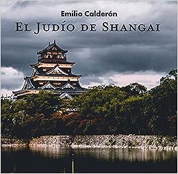Amazon.com: El Judío De Shanghai (Spanish Edition) (9781538436752): Emilio Calderón: Books