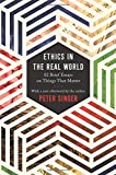 Book cover from Ethics in the Real World: 82 Brief Essays on Things That Matter by Peter Singer