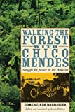 Walking the Forest with Chico Mendes, Gomercindo Rodrigues, 0292717067
