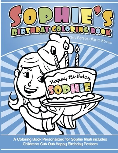 Sophie's Birthday Coloring Book Kids Personalized Books: A Coloring Book Personalized for Sophie that includes Children's Cut Out Happy Birthday ()