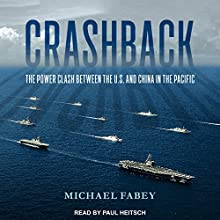 Crashback: The Power Clash Between the US and China in the Pacific Audiobook by Michael Fabey Narrated by Paul Heitsch