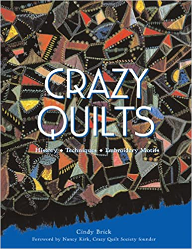 Crazy Quilts: History - Techniques - Embroidery Motifs: Cindy ... : history of crazy quilts - Adamdwight.com