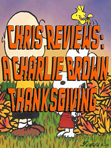 Chris Reviews: A Charlie Brown Thanksgiving ()