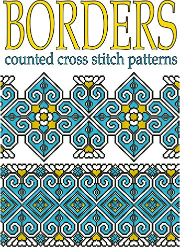 Borders Counted Cross Stitch Patterns: New Cross Stitch Motifs (Ethnic Cross Stitch Patterns Book 1) ()