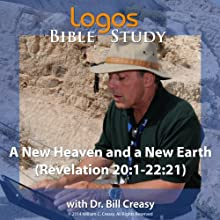 A New Heaven and a New Earth (Revelation 20:1-22:21) Lecture by Bill Creasy Narrated by Bill Creasy